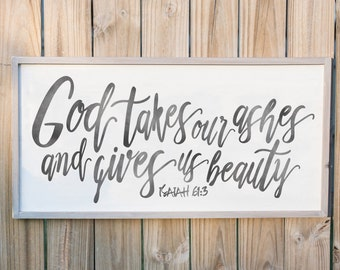 God Takes Our Ashes and Gives Us Beauty - Wood Sign