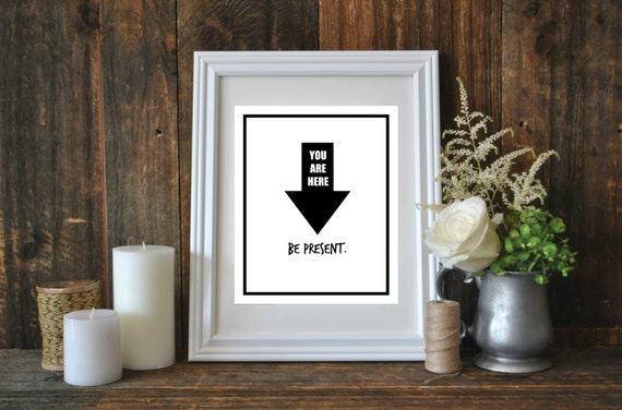 You Are Here, Be Present, Printable Word Art, Instant Download, Tyography Quote, Buddhist Quote Print, Black and White Print