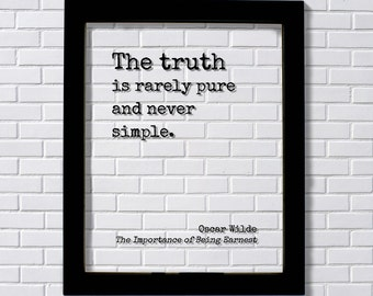 The Importance of Being Earnest - Oscar Wilde - The truth is rarely pure and never simple - Honesty Honor Truthfulness Facts Reality
