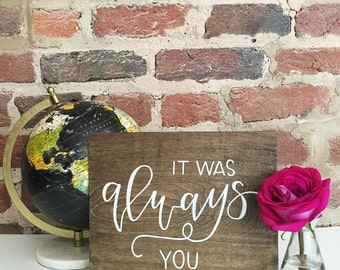 It Was Always You | Wood Wedding Sign | Engagement Photo Prop | Love Quote