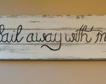 Sail Away With Me- Handmade sign