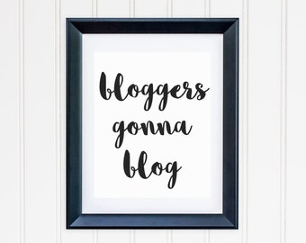 Bloggers Gonna Blog Print Instant Download