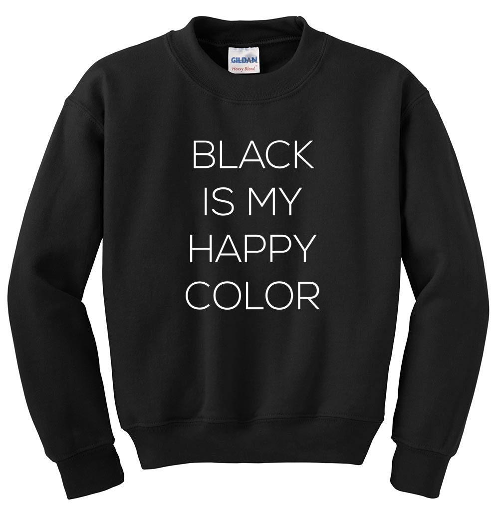 black is my happy color sweatshirt unisex womens mens funny. Black Bedroom Furniture Sets. Home Design Ideas