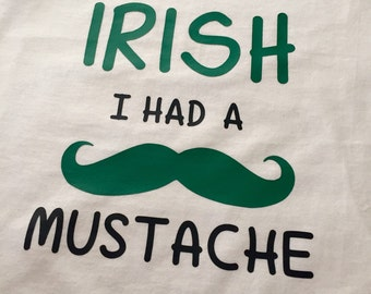 Irish i had a mustache, st pattys day shirt, boys mustachd shirt
