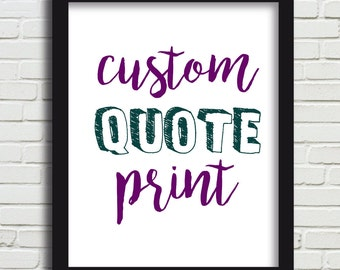 Custom quote print 11x14 - Create your own print- DIGITAL DOWNLOAD