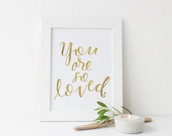 You Are So Loved, 8x10 Art Print in Gold Foil and White