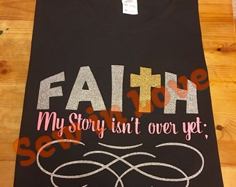 Faith...My Story isnt over yet ; T-Shirt