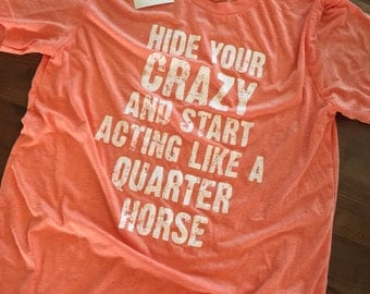 Hide your crazy and start acting like a QUARTER HORSE
