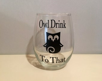 Wine glass owl drink to that, owl wine glass, owl lover wine glass, gift for her, gift for friend, owl themed wine glass, wine lover gift