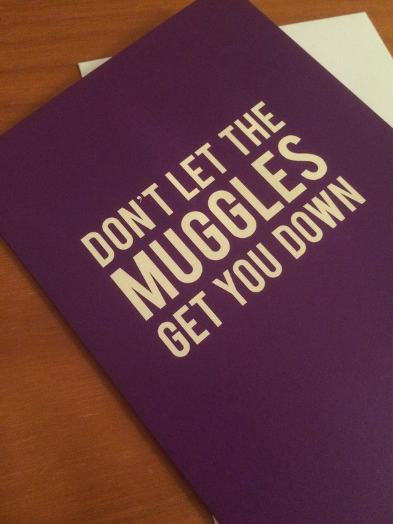 Don't let the muggles get you down: Harry Potter Greeting Card