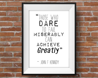 Those Who Dare To Fail Miserably, Can Achieve Greatly - Printable Wall Art - Typographic Digital Print – Motivational & Inspirational Quote