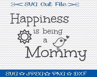 Happiness is being a Mommy SVG File / SVG Cut File /  SVG Download / Silhouette Cameo / svg Design / Mothers Day File