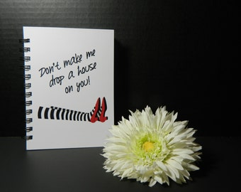 Don't make me drop a house on you notebook/journal
