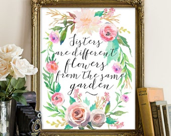 Sister Print Sister, Printable Sister, sister gift bridesmaid Sisters are different flowers from the same garden, sister, Calligraphy Quote