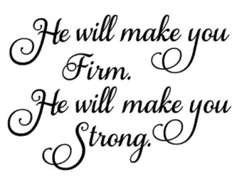 He will make you Firm, he will make you Strong.