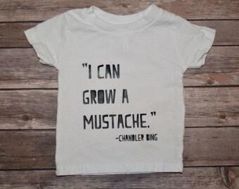 I Can Grow a Mustache - Infant/Toddler T-Shirt or Bodysuit, Chandler Bing, Friends