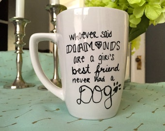 Whoever said diamonds are a girl's best friend never had a dog, pet lover, dog lover, coffee or tea mug