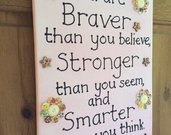 A. A. Milne quote 'You are Braver than you Believe...' 40cm x 30cm canvas