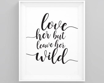 Love her but leave her wild, Printable quotes, Wall art quote, Printable wall art, Inspirational quote home decor, Printable art
