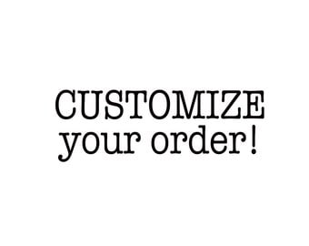 Customize your order!
