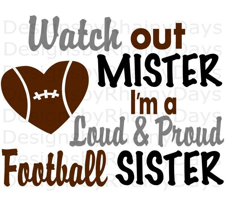 Buy 3 get 1 free! Watch out Mister I'm a loud and proud Football sister cutting file, SVG, Football sister design