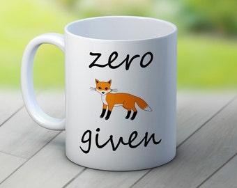 Zero Fox Given - Funny Coffee Tea Mug
