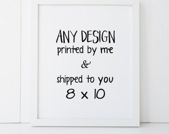 8x10 Wall Art Printed and Shipped - Any of my Prints! - Home Decor