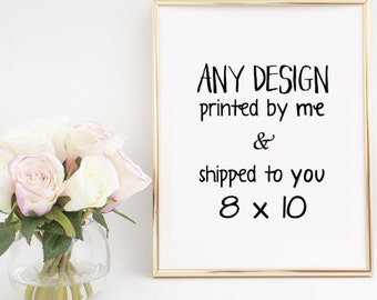 8x10 Printed and Shipped - Any of my Prints! - Wall Art - Home Decor