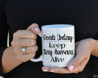 Goals Keep Tiny Humans Alive - Mom Life - Mugs For Moms - Gift For Moms - Mom Gift - Gift For Nicu Nurse - Nicu Nurse Gift - Pediatric Gift