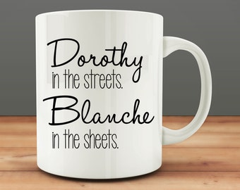 Dorothy in the Streets Blanche in the Sheets mug, funny mug (M0030)