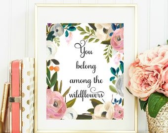 You Belong Among The Wildflowers Printable - INSTANT DOWNLOAD, Wildflowers Quote, Girl Decor, Office Decor, Girls Room Decor, Nursery Decor