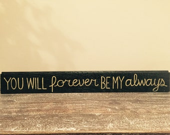 You will forever be my always, handpainted wood sign