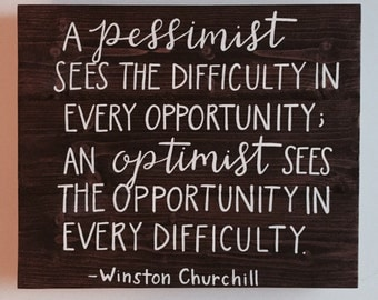 Handcrafted Wood Sign - Custom - A Pessimist Sees The Difficulty In Every Opportunity - Hand Calligraphy - Winston Churchill Quote - 16.5x20