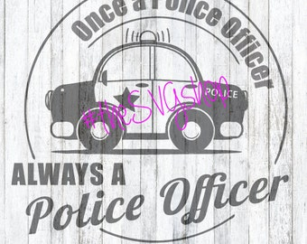 SVG File, Once A Police Officer, Always a Police Officer, Police SVG, Police Car, Cop Car, Always a Police Officer, Policeman