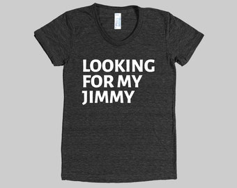 Looking For My Jimmy - WOMENS T-Shirt (American Apparel)
