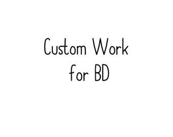 Custom Work for BD