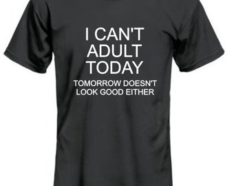 Can't Adult Today shirt