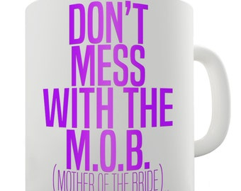 Don't Mess With The M.O.B. Ceramic Mug