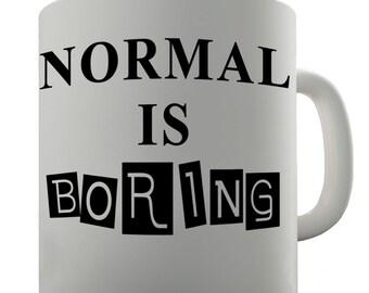 Normal Is Boring Ceramic Mug