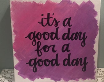 It's A Good Day For A Good Day Canvas
