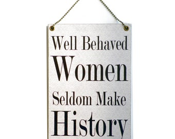 Handmade Wooden ' Well Behaved Women Seldom Make History ' Sign 193