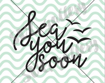Ocean SVG, Sea you soon SVG, Digital cut file, quote  summer svg, see you svg, commercial use OK