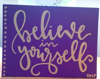 "Hand Lettered/Painted Canvas ""Believe in yourself"" **Can Customize**"