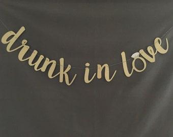 Drunk In Love Banner/ Bachelorette / Party Decoration/ Photo Prop/ Bridal Shower/ Bachelorette Decorations