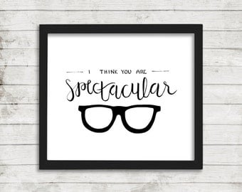 I Think You Are Spectacular, Printable Art, Wall Art, Instant Download, Friend Gift, Encouragement Gift, Hipster Wall Art, Handlettered Art