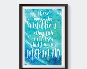 A Million Fish in the Sea, but I am a Mermaid downloadable poster, inspirational digital download, quote print,  blue green sea printable