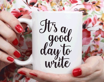 Gift for writer, Writers mug inspirational, It's a good day to write (M258)
