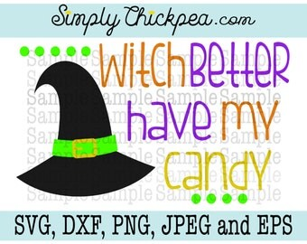 SVG, DXF, PNG, cutting file Jpeg and Eps - Witch Better Have My Candy - Halloween - Witch Hat - Silhouette Cameo - Cricut - Iron On