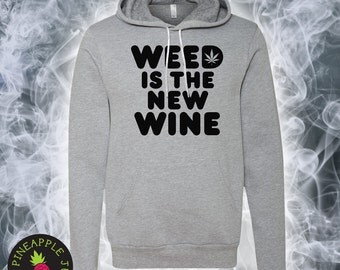 Weed Is The New Wine Unisex Fleece Hoodie - Stoner Hoodie