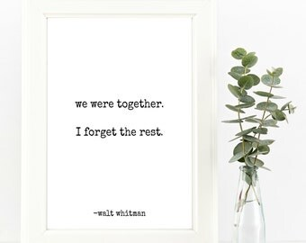 We Were Together. I Forget The Rest - Walt Whitman Quote - Instant Digital Download, Printable Quote